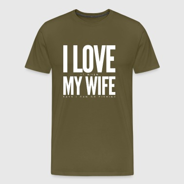 I Love it when my wife says I can go fishing - Men - Men's Premium T-Shirt