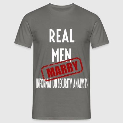 Information Security Analysts - Real men marry  - Men's T-Shirt