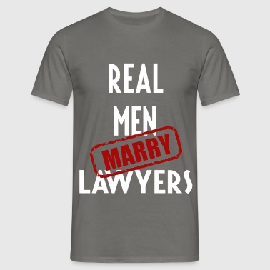 Lawyers - Real men marry Lawyers - Men's T-Shirt