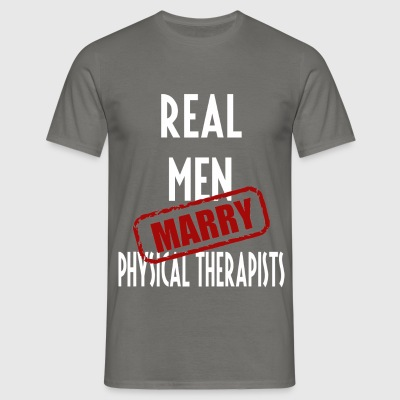 Physical Therapists - Real men marry Physical  - Men's T-Shirt