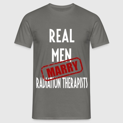 Radiation Therapists - Real men marry Radiation  - Men's T-Shirt