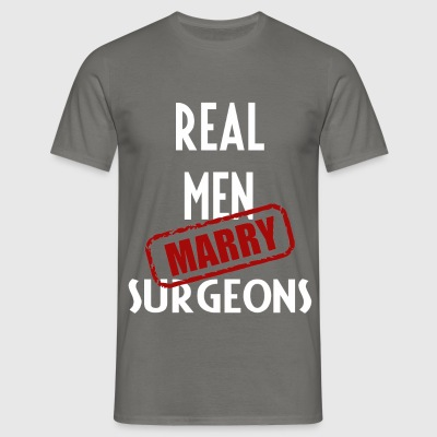 Surgeons - Real men marry Surgeons - Men's T-Shirt
