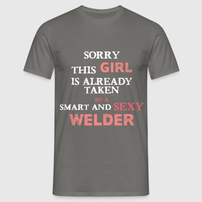 Welder - Sorry this girl is already taken by a  - Men's T-Shirt
