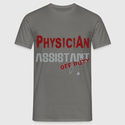 Physician Assistant - Physician Assistant off duty - Men's T-Shirt