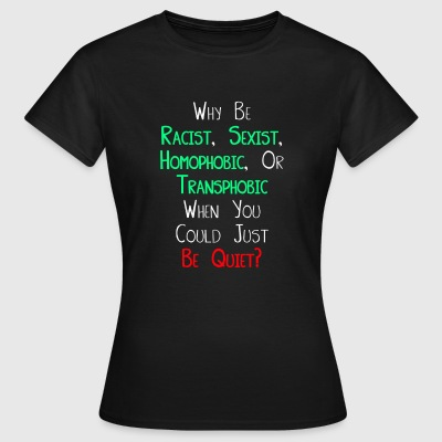 Why be Racist Sexist Homophobic or Transphobic Tee shirts - T-shirt Femme