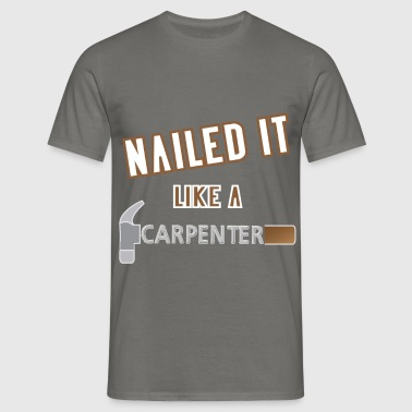 Carpenter - Nailed it like a carpenter   - Men's T-Shirt