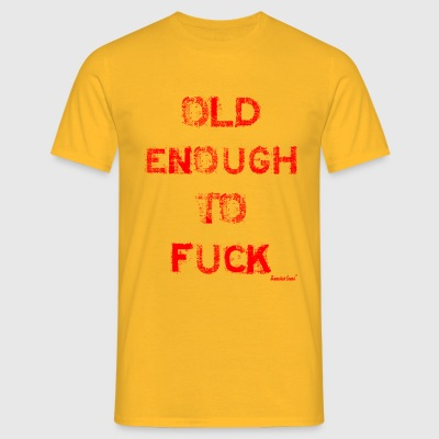 Old enough to Fuck, Francisco Evans ™ T-Shirts - Männer T-Shirt