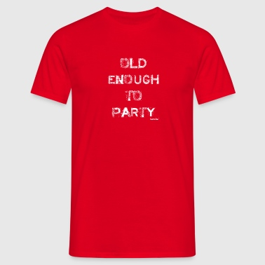 Old enough to Party, Francisco Evans ™ T-Shirts - Männer T-Shirt