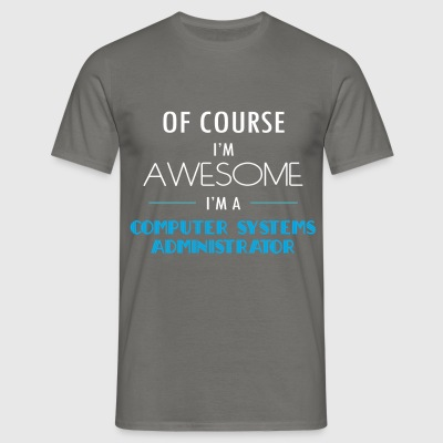 Computer Systems Administrator - Of course I'm awe - Men's T-Shirt