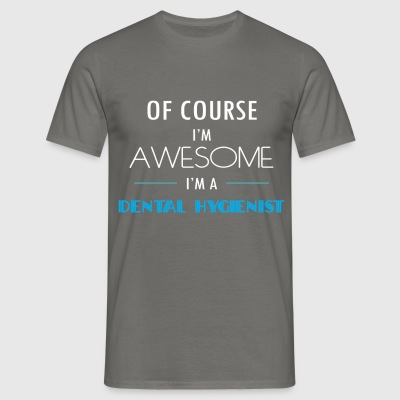 Dental Hygienist - Of course I'm awesome. I'm a - Men's T-Shirt