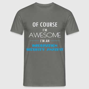 Information Security Analyst - Of course I'm aweso - Men's T-Shirt