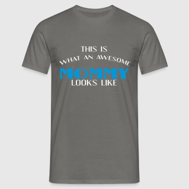 Mommy - This is what an awesome Mommy looks like - Men's T-Shirt