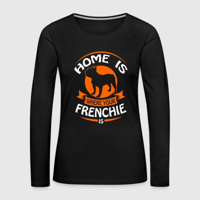 French Bulldog - Home is where your Frenchi is Langærmede T-shirts - Dame premium T-shirt med lange ærmer