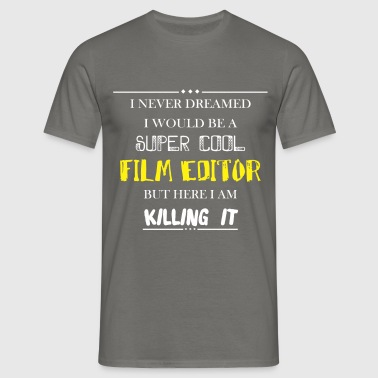 Film Editor - I never dreamed I would be a super  - Men's T-Shirt