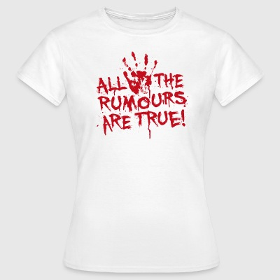 All the rumours are true T-Shirts - Frauen T-Shirt