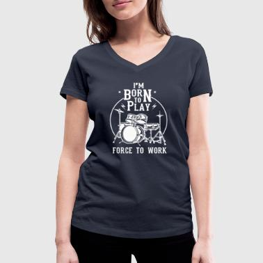 I'm born to play Force to work - drummer design T-Shirts - Women's Organic V-Neck T-Shirt by Stanley & Stella