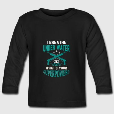 I breathe underwater what's your superpower? Long Sleeve Shirts - Baby Long Sleeve T-Shirt