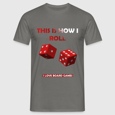 Board Games - This is how I roll. I love Board  - Men's T-Shirt