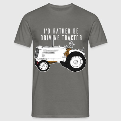 Tractor Driver - I'd Rather Be Driving Tractor - Men's T-Shirt