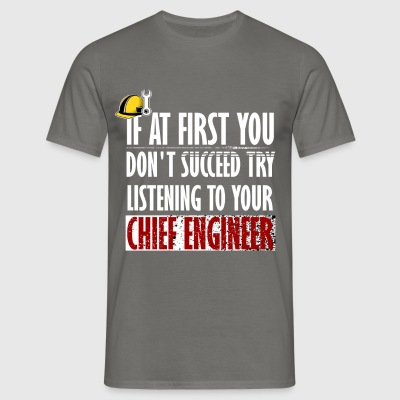 Chief Engineer - If at first you don't succeed try - Men's T-Shirt