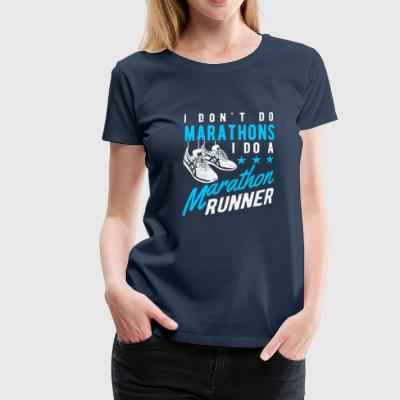 I don't do Marathons i do a Marathon runner  T-Shirts - Women's Premium T-Shirt