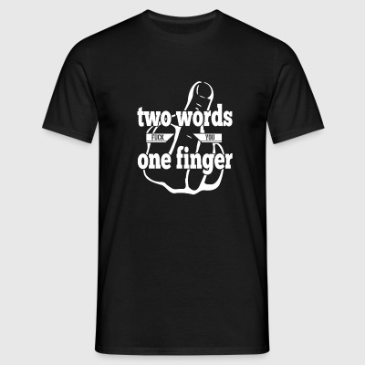 Two Words - One Finger - F**k You - T-Shirt - Männer T-Shirt