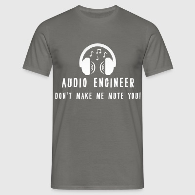 Audio Engineer - Audio Engineer don't make me mute - Men's T-Shirt