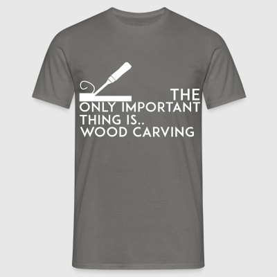 Wood carving - The only important thing is..  - Men's T-Shirt