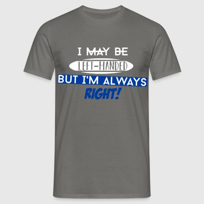 Left-Handed - I may be left-handed, but I'm always - Men's T-Shirt