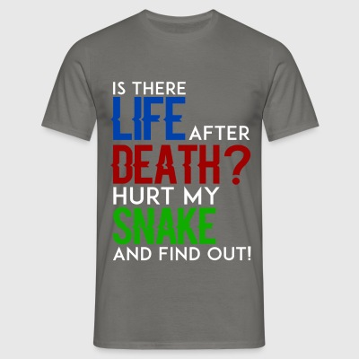 Snakes - Is there life after death? Hurt my snake  - Men's T-Shirt
