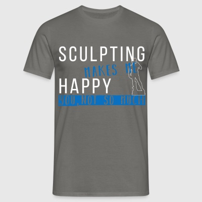 Sculpting - Sculpting makes me happy you,  - Men's T-Shirt