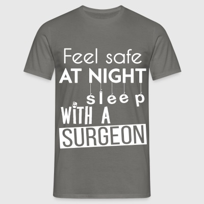 Surgeon - Feel safe at night sleep with a Surgeon - Men's T-Shirt