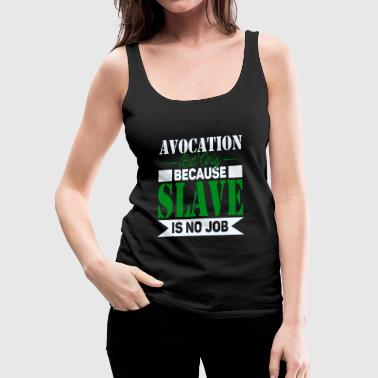 Avocation Slave Tops - Women's Premium Tank Top