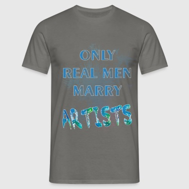 Artist - Only real men marry artists - Men's T-Shirt