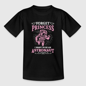 Forget princess i want to be an astronaut T-Shirts - Teenager T-Shirt