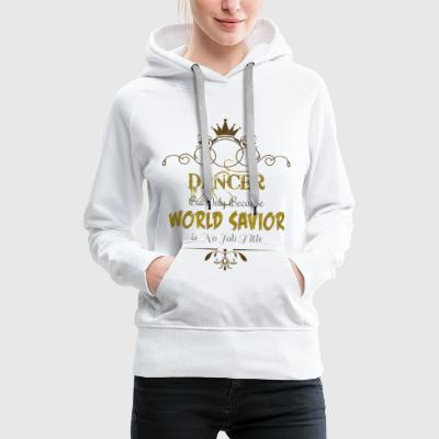 Dancer World Savior Hoodies & Sweatshirts - Women's Premium Hoodie