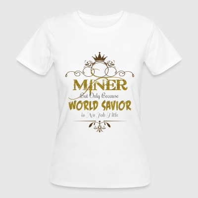 Miner World Savior T-Shirts - Women's Organic T-shirt