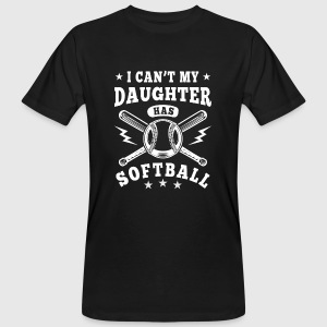 I can't my daughter has Softball T-Shirts - Men's Organic T-shirt