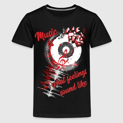 Music is what feelings sound like T-Shirts - Teenager Premium T-Shirt