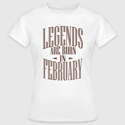 LEGENDS ARE BORN IN FEBRUARY - T-shirt Femme