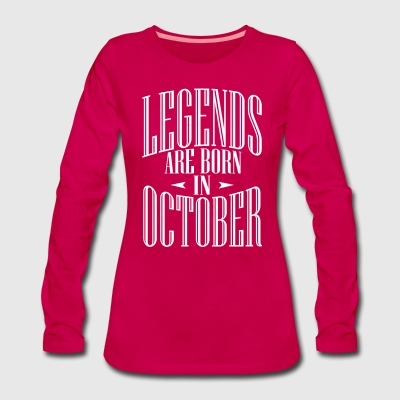 LEGENDS ARE BORN IN OCTOBER - Women's Premium Longsleeve Shirt