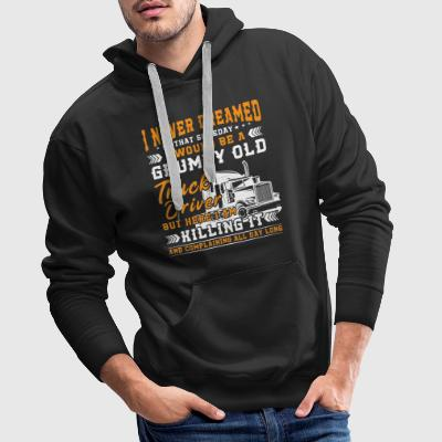 Grumpy old truck driver killing it Hoodies & Sweatshirts - Men's Premium Hoodie