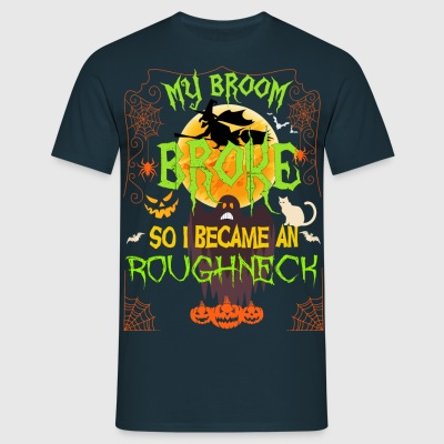 My Broom Broke So I Became A Roughneck T-Shirts - Men's T-Shirt