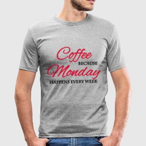 Coffee because monday happens every week T-Shirts - Men's Slim Fit T-Shirt