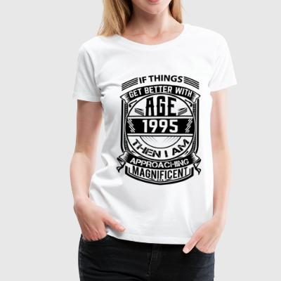 Things Better 1995 Age Approach Magnificent  T-Shirts - Women's Premium T-Shirt
