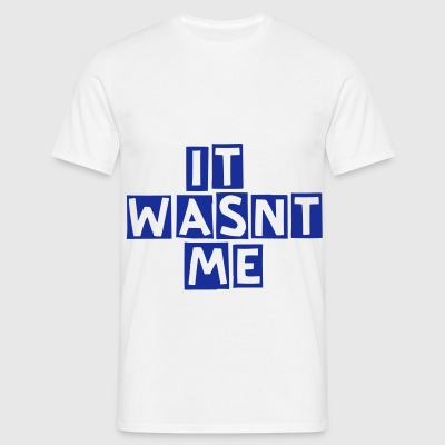 IT WASNT ME - Men's T-Shirt