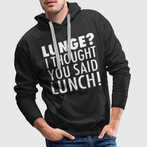 Lunge? I Thought You Said Lunch! Gym Workout Bluzy - Bluza męska Premium z kapturem
