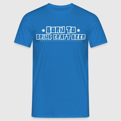 Born to drink craft beer 2018 - Men's T-Shirt