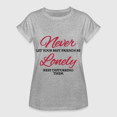 Never let your best friends be lonely T-Shirts - Frauen Oversize T-Shirt