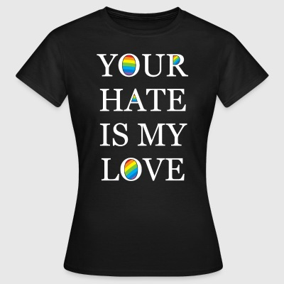 Your Hate is my Love  T-Shirts - Frauen T-Shirt